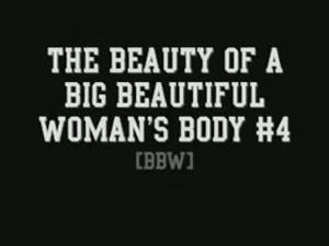 I want to show you how beautiful BBW can be